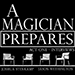 A Magician Prepares: Act One - Interviews by Joshua Stenkamp and Jason Wethington